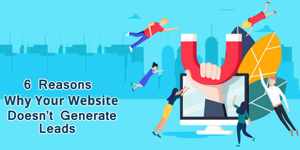 WHY YOUR WEBSITE DOESN'T GENERATE LEADS